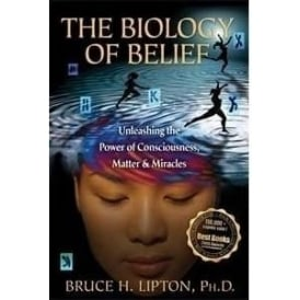 Biology Of Belief by Bruce H Lipton (Updated Version)