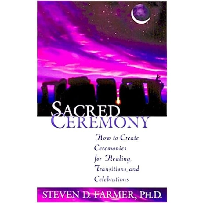 Hay House Sacred Ceremony by Steven Farmer