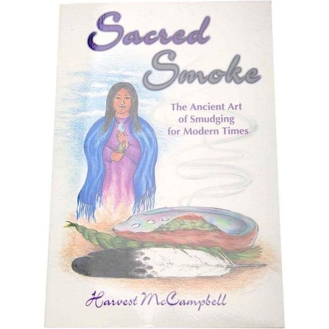 Native American Indian Sacred Smoke Ancient art of Smudging by Harvest McCampbell