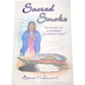 Sacred Smoke Ancient art of Smudging by Harvest McCampbell
