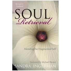 Soul Retrieval - Mending the fragmented Self by Sandra Ingerman (Paperback)