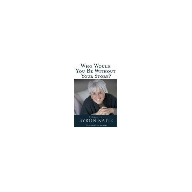 Penguin Random House Who Would You Be Without Your Story? - Byron Katie (Paperback)