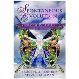 Spontaneous Evolution by Bruce Lipton & Steve Bhaerman