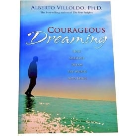The Four Winds Society Courageous Dreaming by Alberto Villoldo