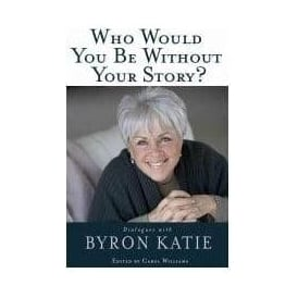 Who Would You Be Without Your Story? - Byron Katie (Paperback)